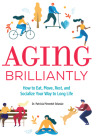 Aging Brilliantly: How to Eat, Move, Rest, and Socialize Your Way to Long Life Cover Image
