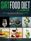 Sirtfood Diet Cookbook: 200 Delicious and Healthy Sirtfood Recipes to Rapidly Lose Weight, Burn Fat, And Activate Your Skinny Gene Cover Image