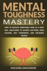 Mental Toughness Mastery: How to Develop Unbeatable Mind as a Navy SEAL, Willpower to Achieve Anything, Mind Hacking, Self Confidence, and Influ Cover Image