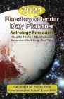 The 2021 Planetary Calendar Day Planner: With Astrology Forecasts, Meditations, Essential Oils & Feng Shui Tips, Calculated for Pacific Time Cover Image