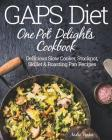 GAPS Diet One Pot Delights Cookbook: Delicious Slow Cooker, Stockpot, Skillet & Roasting Pan Recipes Cover Image