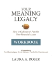 Your Meaning Legacy Workbook: A Companion to Your Meaning Legacy by Laura A. Roser Cover Image