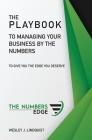 The Playbook To Managing Your Business By The Numbers: To Give You The Edge You Deserve Cover Image