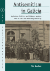 Antisemitism in Galicia: Agitation, Politics, and Violence Against Jews in the Late Habsburg Monarchy (Austrian and Habsburg Studies #29) Cover Image