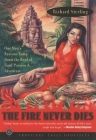The Fire Never Dies: One Man's Raucous Romp Down the Road of Food, Passion, and Adventure (Travelers' Tales Footsteps) Cover Image
