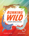 Running Wild: Awesome Animals in Motion Cover Image