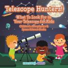 Telescope Hunters! What to Look for in Your Telescope for Kids - Children's Astrophysics & Space Science Books Cover Image