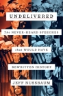 Undelivered: The Never-Heard Speeches That Would Have Rewritten History Cover Image