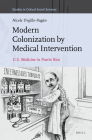 Modern Colonization by Medical Intervention: U.S. Medicine in Puerto Rico (Studies in Critical Social Sciences #58) Cover Image