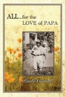 All for the Love of Papa: A Precious Love Never Ends Cover Image