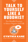 Talk to Yourself Like a Buddhist: Five Mindful Practices to Silence Negative Self-Talk Cover Image