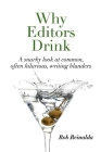 Why Editors Drink: A snarky look at common, often hilarious, writing blunders Cover Image