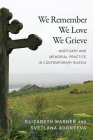 We Remember, We Love, We Grieve: Mortuary and Memorial Practice in Contemporary Russia Cover Image