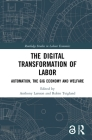 The Digital Transformation of Labor: Automation, the Gig Economy and Welfare (Routledge Studies in Labour Economics) Cover Image
