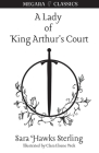 A Lady of King Arthur's Court: Being a Romance of the Holy Grail Cover Image