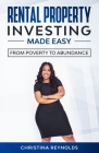Rental Property Investing Made Easy: From Poverty to Abundance Cover Image