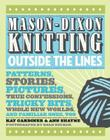 Mason-Dixon Knitting Outside the Lines: Patterns, Stories, Pictures, True Confessions, Tricky Bits, Whole New Worlds, and Famili Cover Image