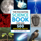 The Fascinating Science Book for Kids: 500 Amazing Facts! Cover Image