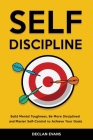 Self-Discipline: Build Mental Toughness, Be More Disciplined and Master Self-Control to Achieve Your Goals Cover Image