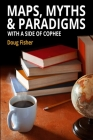 Maps, Myths & Paradigms: With a Side of COPHEE Cover Image