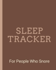 Sleep Tracker For People Who Snore: Sleep Apnea Insomnia Notebook - Continuous Positive Airway Pressure Diary - Log Your Sleep Patterns - Restless Leg Cover Image