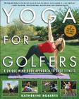 Yoga for Golfers: A Unique Mind-Body Approach to Golf Fitness Cover Image