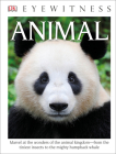 DK Eyewitness Books: Animal: Marvel at the Wonders of the Animal Kingdom from the Tiniest Insects to the Migh Cover Image