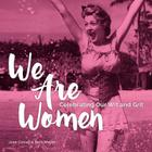 We Are Women: Celebrating Our Wit and Grit Cover Image