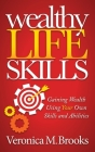 Wealthy Life Skills: Gaining Wealth Using Your Own Skills and Abilities Cover Image