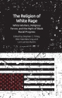 The Religion of White Rage: Religious Fervor, White Workers and the Myth of Black Racial Progress Cover Image