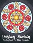 Christmas Mandalas Coloring Book For Adult Relaxation: To Color Adorable Santa's, Happy Penguins, Delightful Elves, Elegant Snowflakes, Musical Angels Cover Image