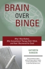 Brain over Binge: Why I Was Bulimic, Why Conventional Therapy Didn't Work, and How I Recovered for Good Cover Image