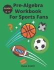 Pre-Algebra Workbook For Sports Fans Grades 6-9 Cover Image