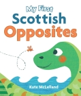 My First Scottish Opposites (Wee Kelpies) Cover Image