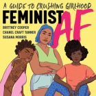 Feminist AF: A Guide to Crushing Girlhood Cover Image