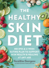 The Healthy Skin Diet: Recipes and 4-week eating plan to support skin health and healing at any age Cover Image