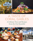 A Taste of Coral Gables: Cookbook and Culinary Tour of the City Beautiful Cover Image