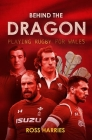 Behind the Dragon: Playing Rugby for Wales Cover Image