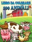 Libro da colorare 100 animali: Libro da colorare per bambini Libro da colorare bambini 2-8 Libro da colorare rilassante Animali libro da colorare per Cover Image