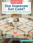 Moda Bake Shop - Did Someone Say Cake?: A Dozen Quilts from 10 Layer Cake Squares Cover Image