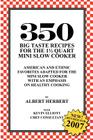 350 Big Taste Recipes for the 1.5 Quart Mini Slow Cooker: All American Favorites Adapted for the Mini Slow Cooker with an Emphasis on Healthy Eating Cover Image