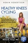 Healthy Knees Cycling: The Fun No-Impact Way to Reduce Joint Pain, Improve Strength, and Help You Live an Active Lifestyle Cover Image