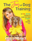 The Joy of Dog Training: 30 Fun, No-Fail Lessons to Raise and Train a Happy, Well-Behaved Dog (Dog Tricks and Training #9) Cover Image