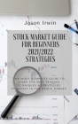 Stock Market Guide for Beginners 2021/2022 - Strategies: The most complete guide to learn the best trading techniques and strategies to invest in the Cover Image