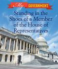 Standing in a the Shoes of a Member of the House of Representatives (My Government) Cover Image