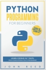 Python Programming for Beginners: Learn Coding in 7 Days: Crash Course Introduction to Programming - Hands-On Projects and Examples Cover Image