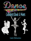 Dance Coloring Book and More: Coloring pages featuring ballet, ballroom, hip hop, contemporary dancers and more, plus inspirational sayings and a fe Cover Image