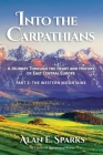 Into the Carpathians: A Journey Through the Heart and History of East Central Europe (Part 2: The Western Mountains) Cover Image