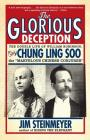 The Glorious Deception: The Double Life of William Robinson, aka Chung Ling Soo, the Marvelous Chinese Conjurer Cover Image