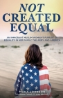 Not Created Equal: An Immigrant Muslim Woman's Pursuit of Equality in Her Family, the Army and America Cover Image